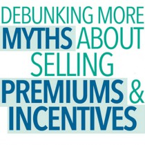 Debunking More Myths About Selling Premiums & Incentives